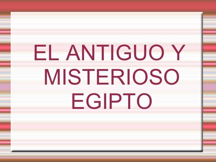 EL ANTIGUO Y MISTERIOSO EGIPTO
