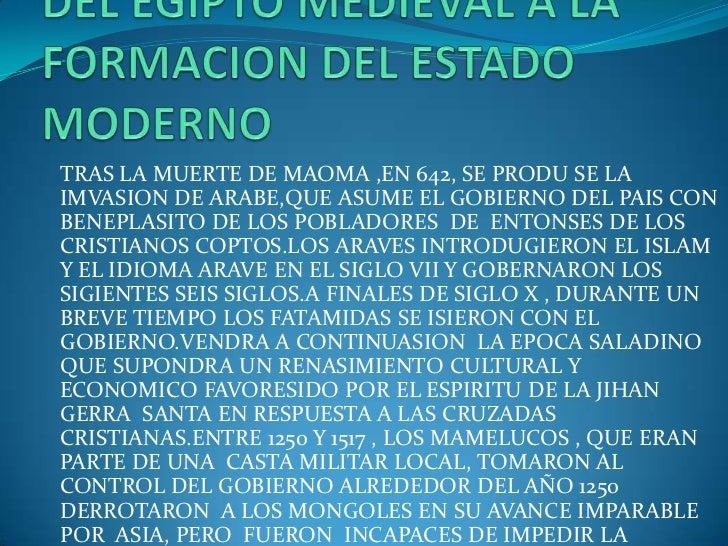TRAS LA MUERTE DE MAOMA ,EN 642, SE PRODU SE LAIMVASION DE ARABE,QUE ASUME EL GOBIERNO DEL PAIS CONBENEPLASITO DE LOS POBL...