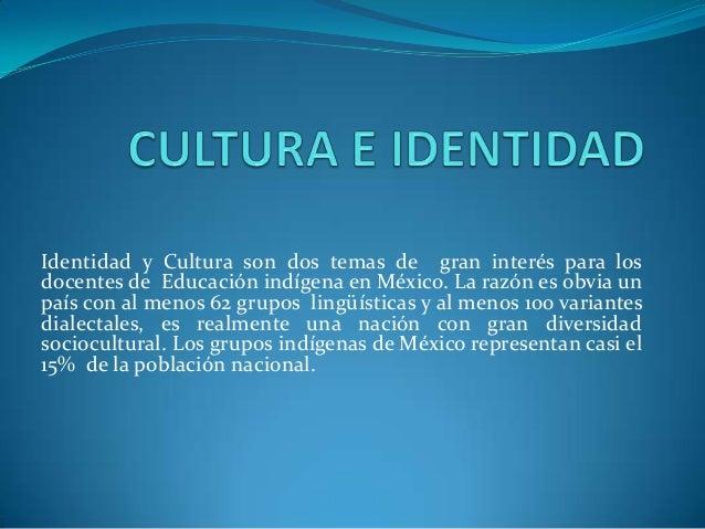 Identidad y Cultura son dos temas de gran interés para los docentes de Educación indígena en México. La razón es obvia un ...