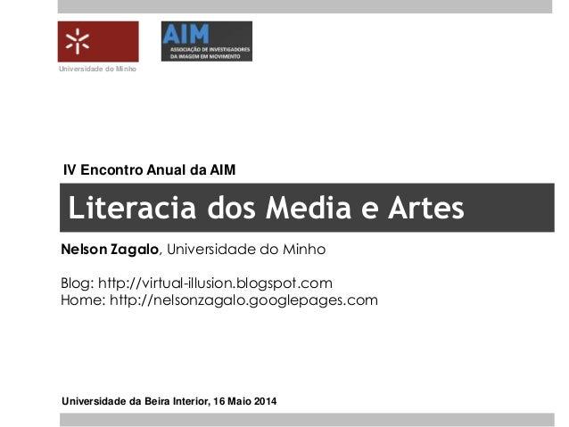 Literacia dos Media e Artes Nelson Zagalo, Universidade do Minho Blog: http://virtual-illusion.blogspot.com Home: http://n...