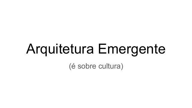 Arquitetura Emergente (é sobre cultura)