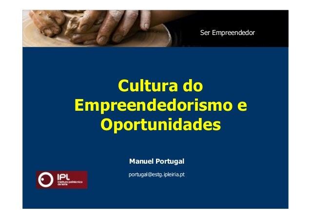 Ser Empreendedor    Cultura doEmpreendedorismo e  Oportunidades     Manuel Portugal     portugal@estg.ipleiria.pt