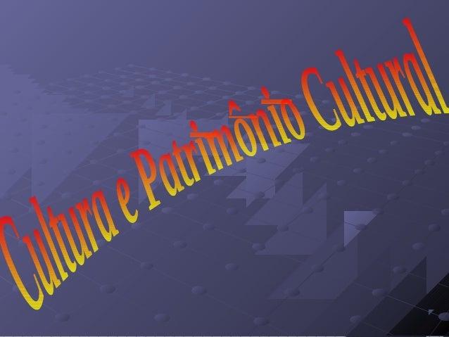 CULTURA E PATRIMÔNIO CULTURALCULTURA E PATRIMÔNIO CULTURAL O que é bem cultural?O que é bem cultural? Em seu sentido ampl...