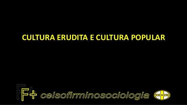 CULTURA ERUDITA E CULTURA POPULAR