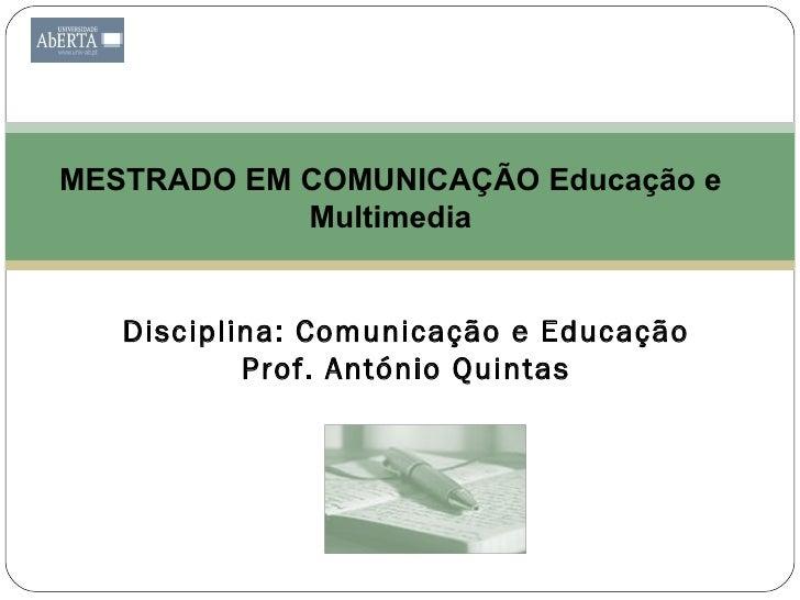 MESTRADO EM COMUNICAÇÃO Educação e             Multimedia      Disciplina: Comunicação e Educação            Prof. António...