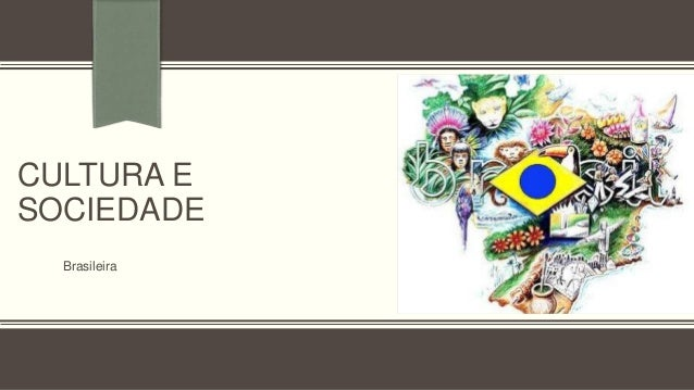 CULTURA E SOCIEDADE Brasileira