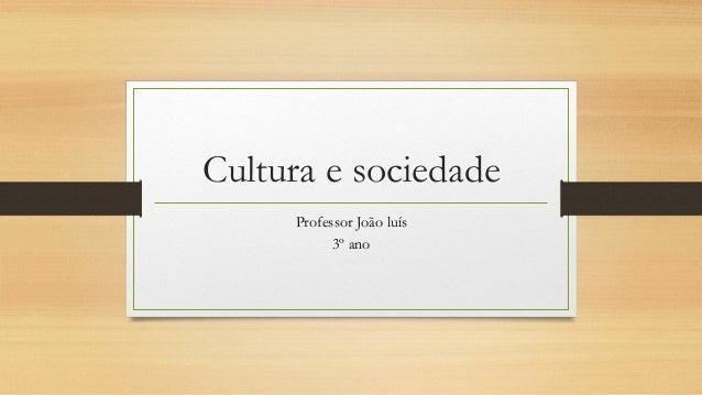Cultura e sociedade Professor João luís 3º ano