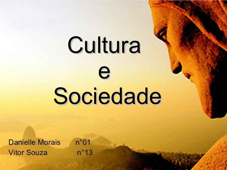 Cultura  e  Sociedade <ul><li>Danielle Morais  n°01 </li></ul><ul><li>Vitor Souza  n°13 </li></ul>
