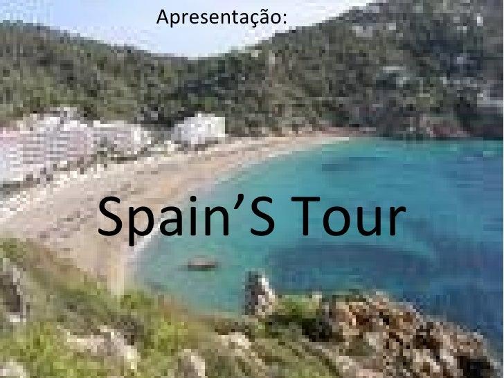 <ul><li>Apresentação: </li></ul><ul><li>Spain'S Tour </li></ul>