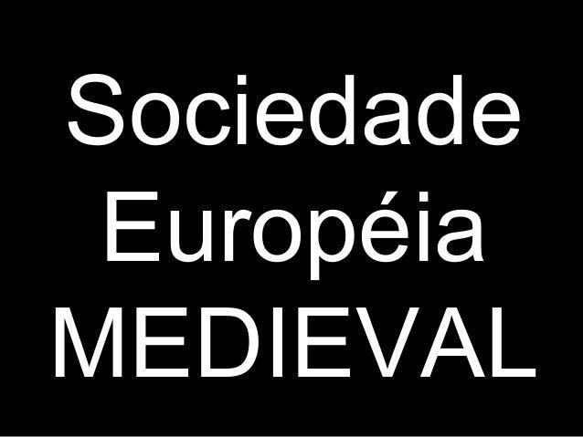 Sociedade  Européia  MEDIEVAL