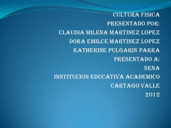 CULTURA FISICA                PRESENTADO POR:  CLAUDIA MILENA MARTINEZ LOPEZ     DORA EMILCE MARTINEZ LOPEZ      KATHERINE...