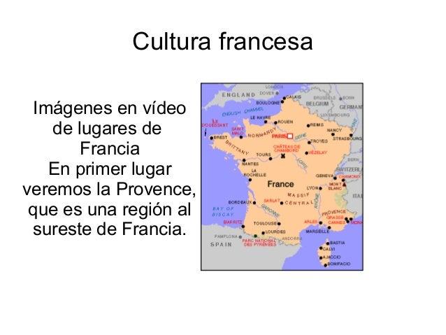 Cultura francesa Imágenes en vídeo    de lugares de        Francia   En primer lugarveremos la Provence, que es una región...