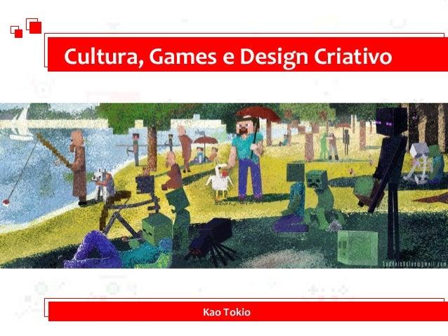 Cultura, Games e Design Criativo Kao Tokio