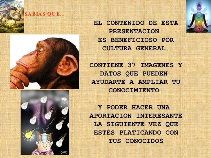 EL CONTENIDO DE ESTA PRESENTACION  ES BENEFICIOSO POR CULTURA GENERAL… CONTIENE 37 IMAGENES Y DATOS QUE PUEDEN  AYUDARTE A...