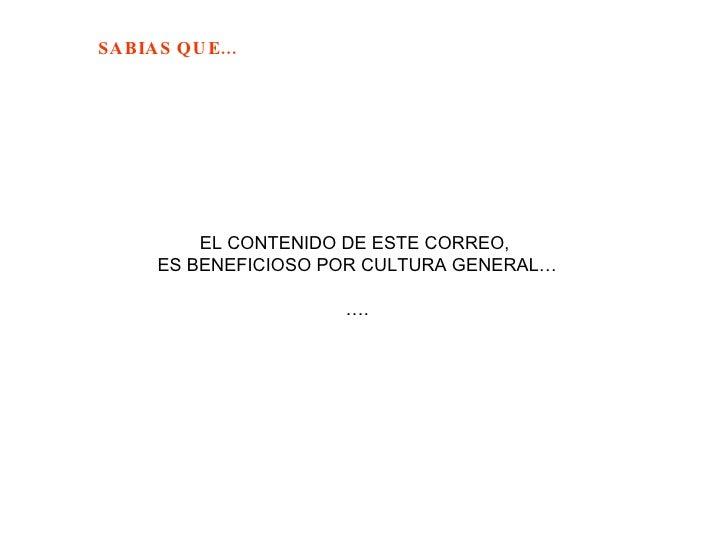 EL CONTENIDO DE ESTE CORREO,  ES BENEFICIOSO POR CULTURA GENERAL… … .