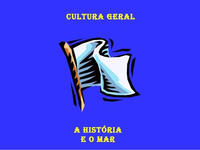 Cultura geral  a História e o Mar