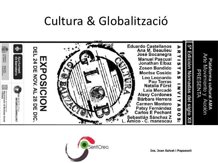 Cultura & Globalització                   Ins. Joan Salvat i Papasseït