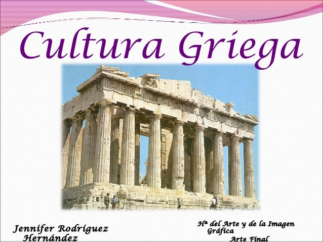 Cultura Griega Jennifer Rodríguez Hernández Hª del Arte y de la Imagen Gráfica Arte Final