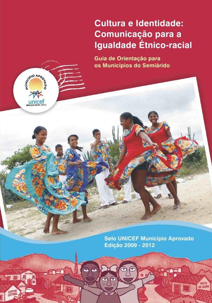 Cultura e Identidade:Comunicação para aIgualdade Étnico-racialGuia de Orientação paraos Municípios do Semiárido   Selo UNI...