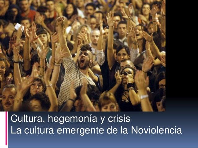 Cultura, hegemonía y crisis La cultura emergente de la Noviolencia