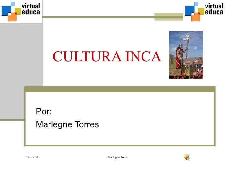 CULTURA INCA Por: Marlegne Torres