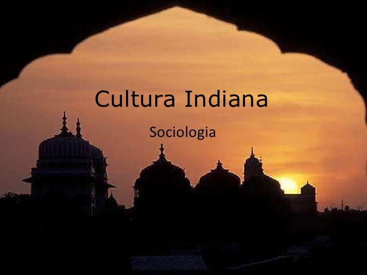 Cultura Indiana<br />Sociologia<br />