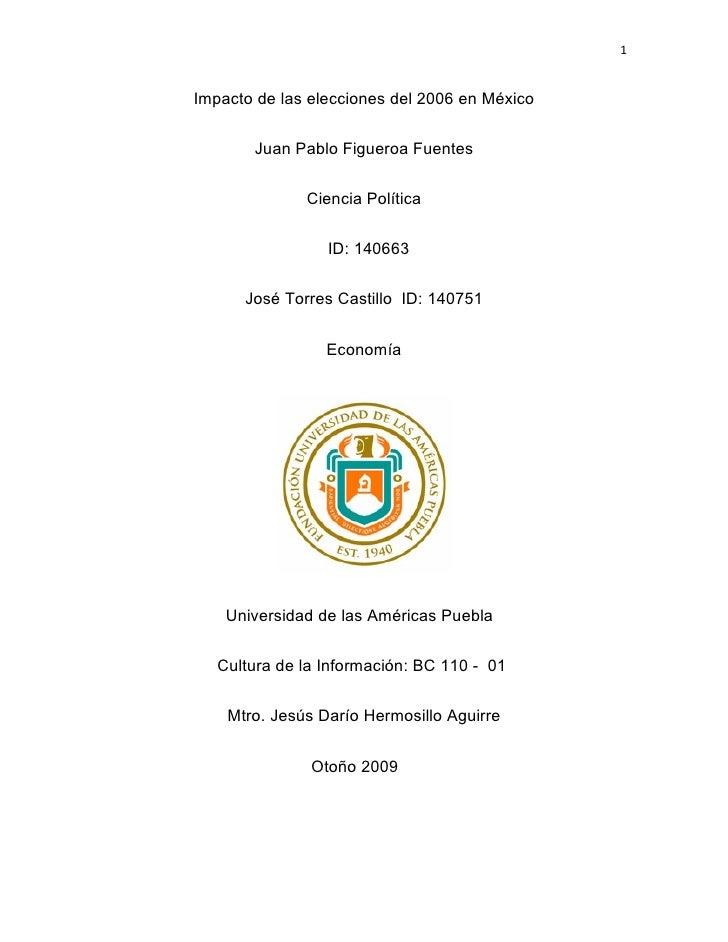 1   Impacto de las elecciones del 2006 en México          Juan Pablo Figueroa Fuentes                 Ciencia Política    ...