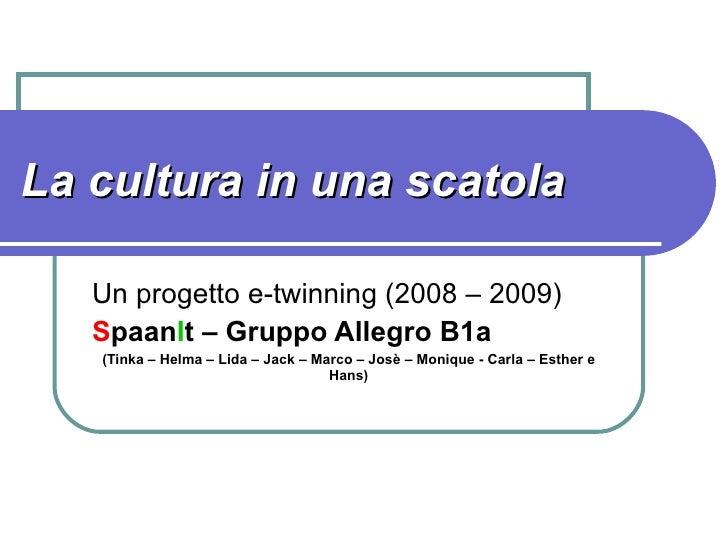 La cultura in una scatola Un progetto e-twinning (2008 – 2009) S paan I t – Gruppo Allegro B1a (Tinka – Helma – Lida – Jac...