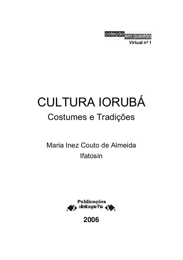 Virtual nº 1 CULTURA IORUBÁ Costumes e Tradições Maria Inez Couto de Almeida Ifatosin 2006