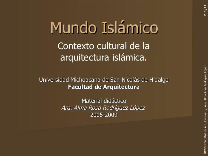 Contexto cultural de la arquitectura islámica. Mundo Islámico UMSNH Facultad de Arquitectura  /  Arq. Alma Rosa Rodríguez ...