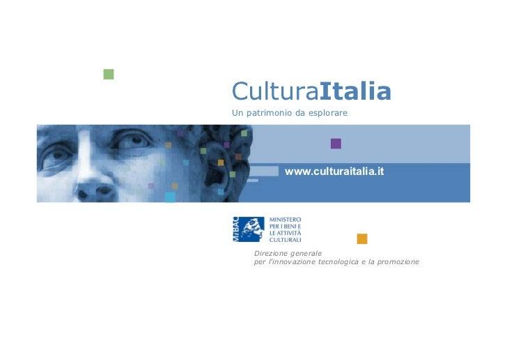 CulturaItaliaUn patrimonio da esplorare            www.culturaitalia.it    Direzione generale    per l'innovazione tecnolo...
