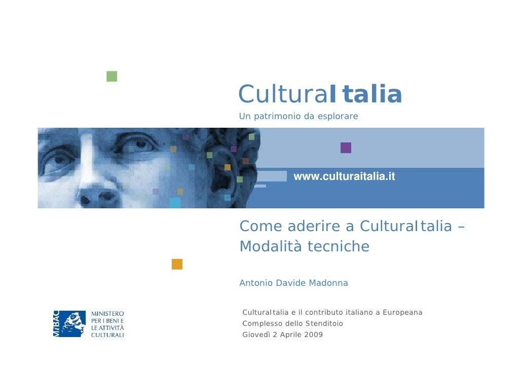 CulturaItalia Un patrimonio da esplorare                   www.culturaitalia.it    Come aderire a CulturaItalia – Modalità...
