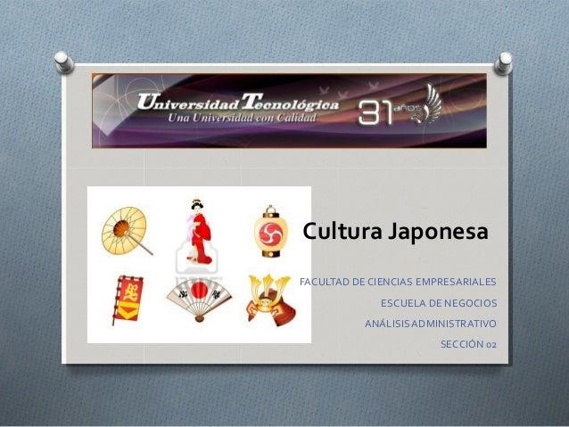 Cultura JaponesaFACULTAD DE CIENCIAS EMPRESARIALES              ESCUELA DE NEGOCIOS           ANÁLISIS ADMINISTRATIVO     ...