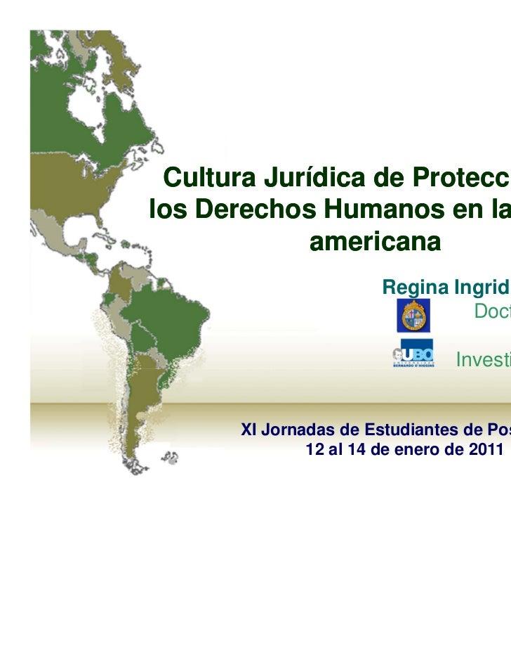 Cultura Jurídica de Protección delos Derechos Humanos en la región             americana                      Regina Ingri...