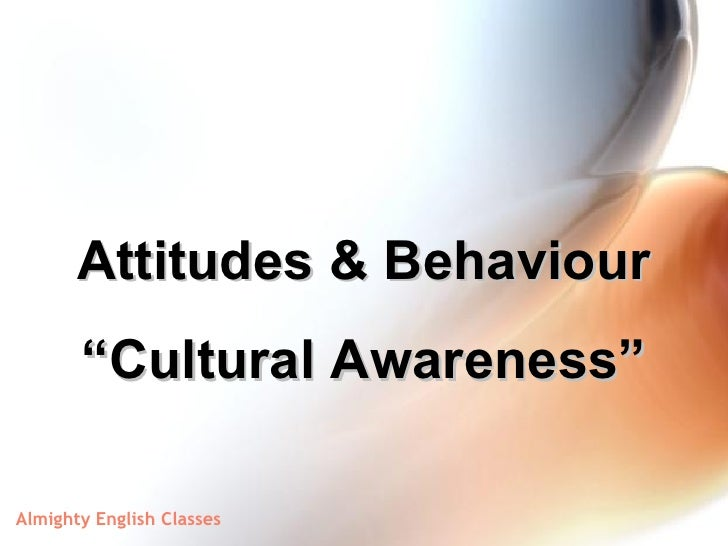 "<ul><li>Attitudes & Behaviour </li></ul><ul><li>"" Cultural Awareness"" </li></ul>"