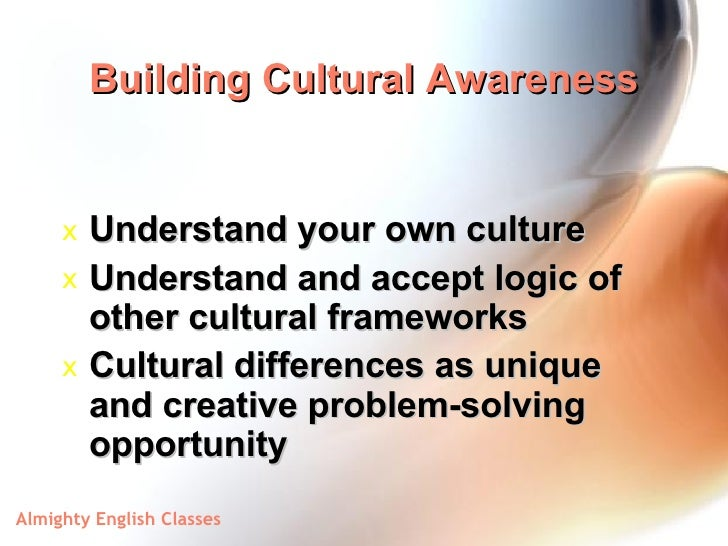 the need for cultural awareness respect Valuing diversity means accepting and respecting differences between and  within  organizations planning to interact with varying cultures need awareness  of.