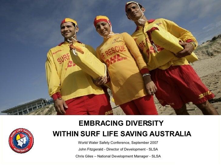 EMBRACING DIVERSITY  WITHIN SURF LIFE SAVING AUSTRALIA World Water Safety Conference, September 2007 John Fitzgerald - Dir...