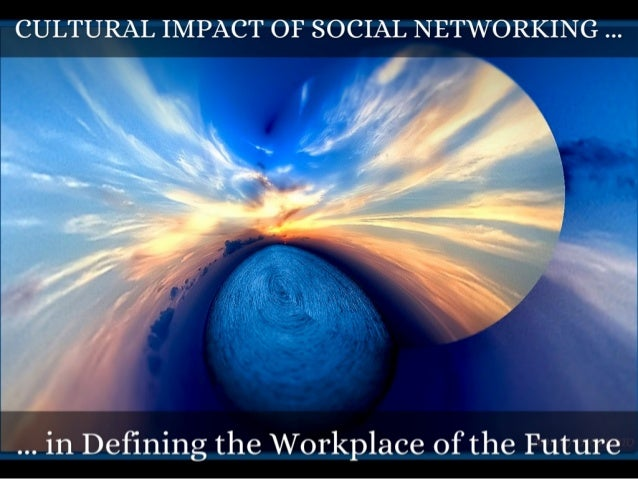 Cultural Impact of Social Networking in Defining the Workplace of the Future