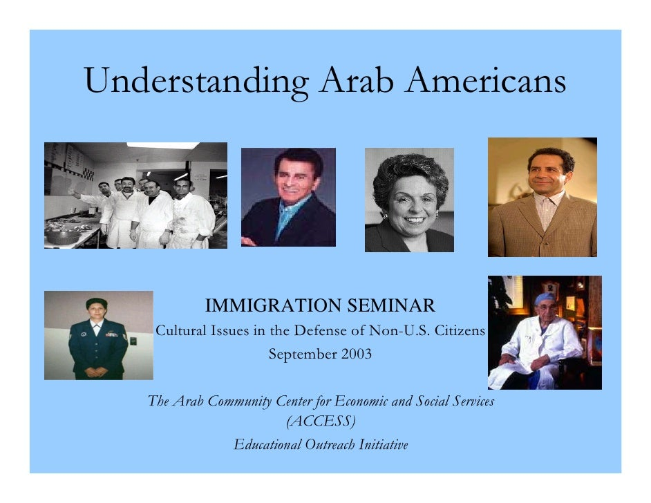 Understanding Arab Americans                 IMMIGRATION SEMINAR     Cultural Issues in the Defense of Non-U.S. Citizens  ...