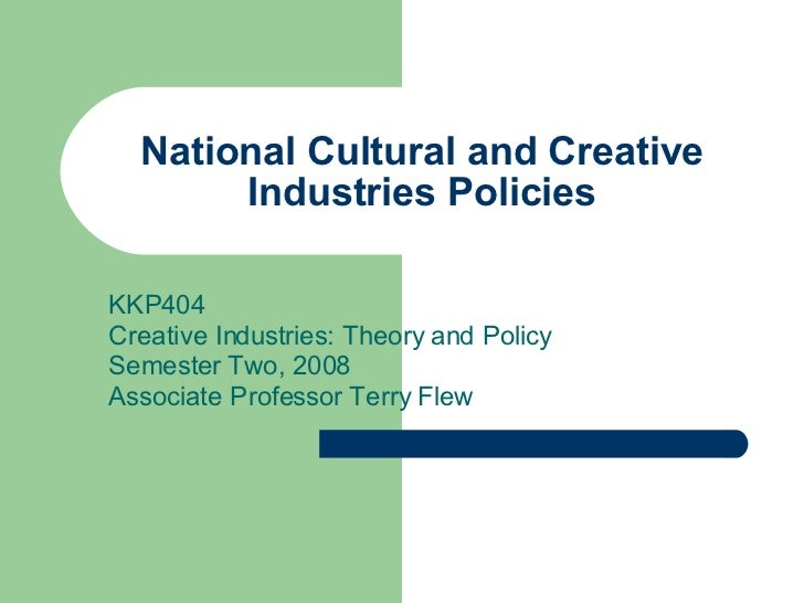 National Cultural and Creative Industries Policies KKP404 Creative Industries: Theory and Policy Semester Two, 2008 Associ...