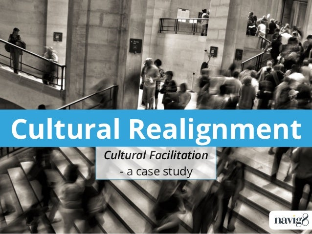 Cultural Realignment Cultural Facilitation - a case study