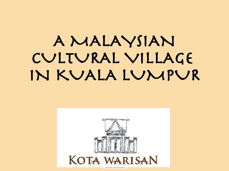 A MALAYSIAN CULTURAL VILLAGE  IN KUALA LUMPUR