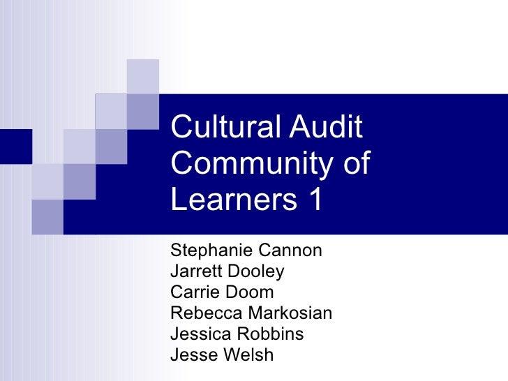 Cultural Audit Community of Learners 1 Stephanie Cannon Jarrett Dooley Carrie Doom Rebecca Markosian Jessica Robbins Jesse...