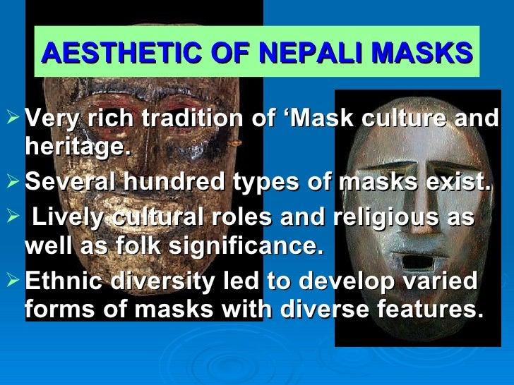 AESTHETIC OF   NEPALI MASKS   <ul><li>Very rich tradition of 'Mask culture and heritage. </li></ul><ul><li>Several hundred...