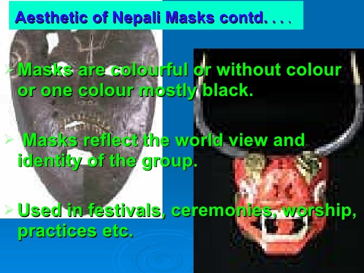 Aesthetic of Nepali Masks contd.  . .  .   <ul><li>Masks are colourful or without colour or one colour mostly black. </li>...