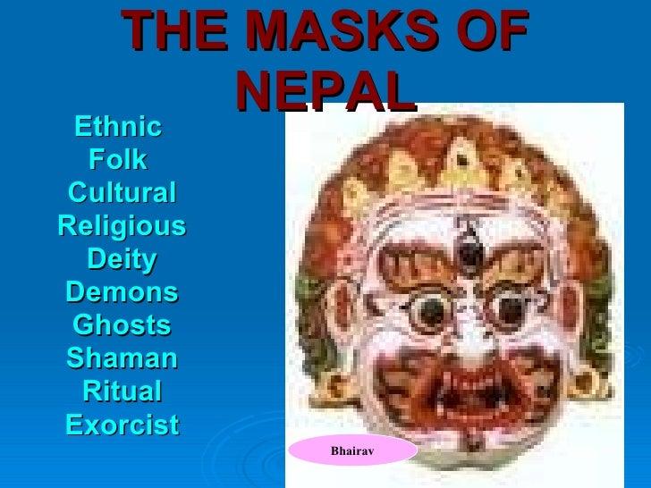THE MASKS OF NEPAL <ul><li>Ethnic  </li></ul><ul><li>Folk  </li></ul><ul><li>Cultural </li></ul><ul><li>Religious </li></u...