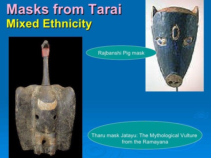 Masks from Tarai  Mixed Ethnicity Rajbanshi Pig mask Tharu mask Jatayu: The Mythological Vulture  from the Ramayana