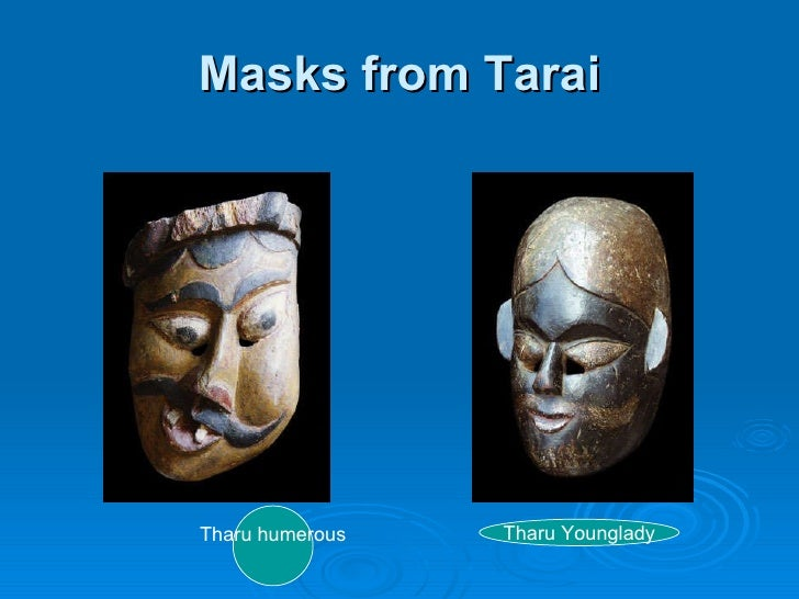 Masks from Tarai Tharu humerous Tharu Younglady