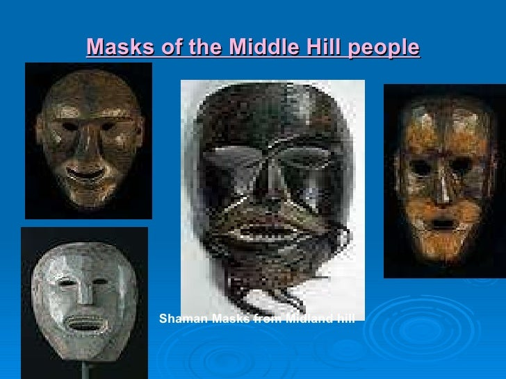 Masks of the Middle Hill people Shaman Masks from Midland hill
