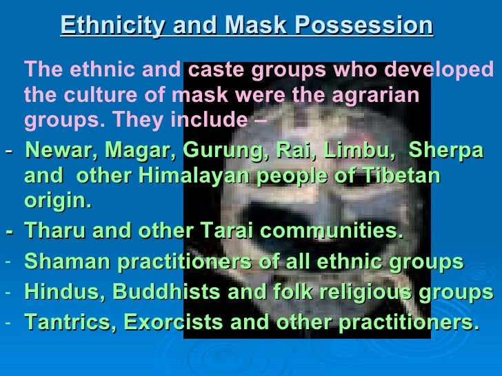 Ethnicity and Mask Possession   <ul><li>The ethnic and caste groups who developed the culture of mask were the agrarian gr...